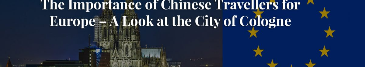 #3 Importance of Tourists from China for Europe – A Look at the City of Cologne